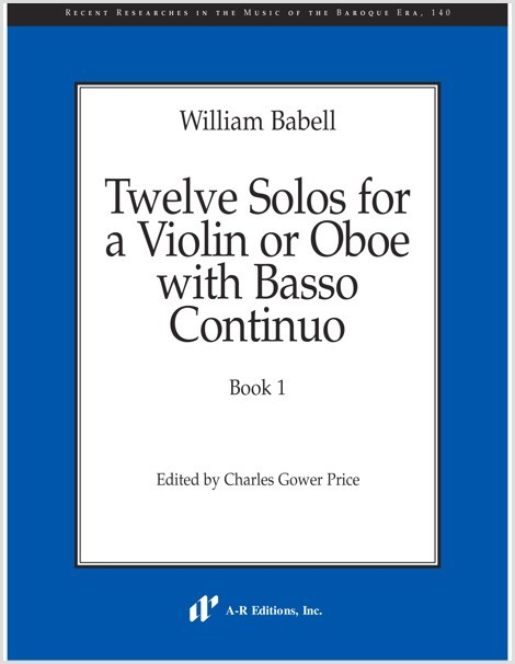 Babell: Twelve Solos for a Violin or Oboe with  Basso Continuo, Book 1